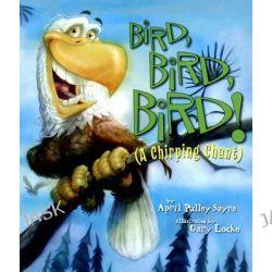 Bird, Bird, Bird!, A Chirping Chant by April Pulley Sayre, 9781559719780.