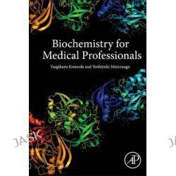 Biochemistry for Medical Professionals by Tsugikazu Komoda, 9780128019184.
