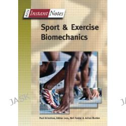 BIOS Instant Notes in Sport and Exercise Biomechanics, Instant Notes by Paul Grimshaw, 9781859962848.