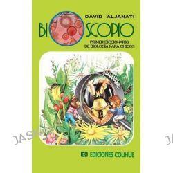 Bioscopio : Primer Diccionario de Biologia Para Chicos, Primer Diccionario de Biologia Para Chicos by David Aljanati, 9789505816262.