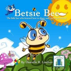 Betsie Bee, The Little Bee Who Learned How to Share by Danielle R Lindner, 9781499111057.