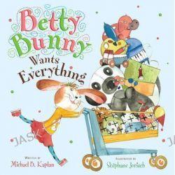 Betty Bunny Wants Everything, Betty Bunny by Michael B Kaplan, 9780803734081.