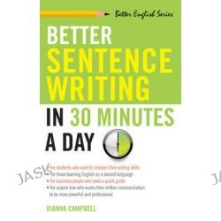 Better Sentence Writing in 30 Minutes a Day, Better English Series by Dianna Campbell, 9781564142030.