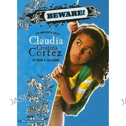 Beware!, Claudia Cristina Cortez Uncomplicates Your Life (Hardcover) by Diana G Gallagher, 9781434215758.