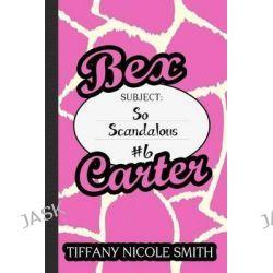 Bex Carter 6, So Scandalous by Tiffany Nicole Smith, 9781507822494.
