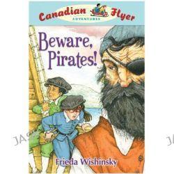 Beware, Pirates!, Canadian Flyer Adventures (Paperback) by Frieda Wishinsky, 9781897066805.
