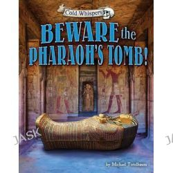 Beware the Pharaoh's Tomb!, Cold Whispers by Prof Michael Teitelbaum, 9781627248105.