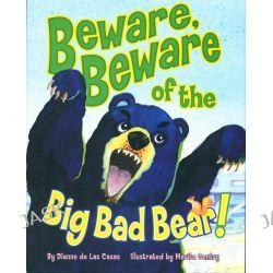 Beware, Beware of the Big Bad Bear! by Dianne de Las Casas, 9781455616909.