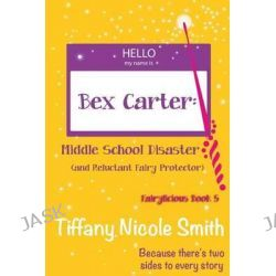 Bex Carter, Middle School Disaster (and Reluctant Fairy Protector): Fairylicious #5 by Tiffany Nicole Smith, 9780989307581.
