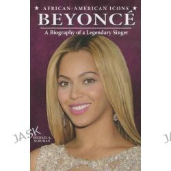 Beyonce, A Biography of a Legendary Singer by Michael A Schuman, 9781464404030.