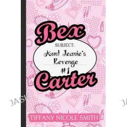 Bex Carter 1, Aunt Jeanie's Revenge by Tiffany Nicole Smith, 9781492952770.