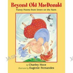 Beyond Old MacDonald, Funny Poems from Down on the Farm by Charles E Hoce, 9781590783122.