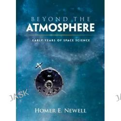 Beyond the Atmosphere, Early Years of Space Science by Homer Edward Newell, 9780486474649.