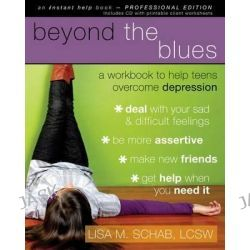 Beyond the Blues (with CD), A Workbook to Help Teens Overcome Depression by Lisa M. Schab, 9781572246638.