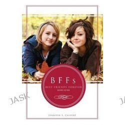BFFs, Best Friends Forever by Jennifer E Calvert, 9781680288032.