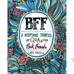 BFF, A Keepsake Journal of Q&As for Best Friends by Laura Barcella, 9781454913962.