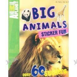 Big Animals, Animal Planet : Sticker Fun - with over 60 stickers by Miles Kelly publishing, 9781848108455.