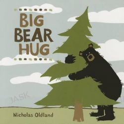 Big Bear Hug, Life in the Wild by Nicholas Oldland, 9781771381512.