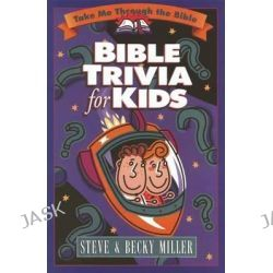 Bible Trivia for Kids, Take Me Through the Bible by Steve Miller, 9780736901208.