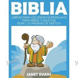 Biblia, Libros Para Colorear Superguays Para Ninos y Adultos (Bono: 20 Paginas de Sketch) by Janet Evans, 9781633834248.