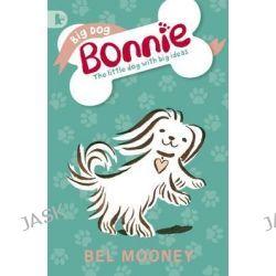 Big Dog Bonnie by Bel Mooney, 9781406351163.