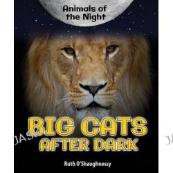 Big Cats After Dark, Animals of the Night by Ruth O'Shaughnessy, 9780766070455.