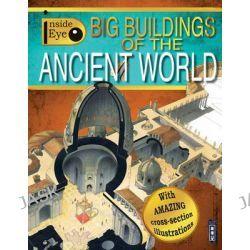 Big Buildings of the Ancient World, Inside Eye by Dan Scott, 9781909645738.