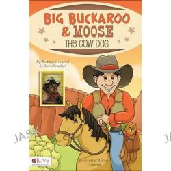 Big Buckaroo & Moose the Cow Dog by Rachelle Gibbons, 9781621472575.