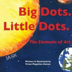 Big Dots. Little Dots., The Elements of Art. by Vivian Magarino-Gomez, 9780988603011.