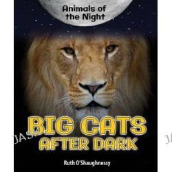Big Cats After Dark, Animals of the Night by Ruth O'Shaughnessy, 9780766070448.