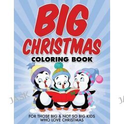 Big Christmas Coloring Book, For Those Big & Not So Big Kids Who Love Christmas by Bowe Packer, 9781514728444.