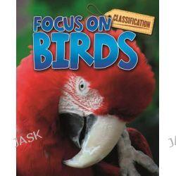Birds, Classification: Focus on by Joyce Bentley, 9780750279925.
