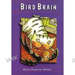 Bird Brain, Poppy by Marie-Francine Hebert, 9781896764177.