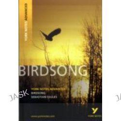 Birdsong York Notes, York Notes Advanced by Julie Ellam, 9781408217276.