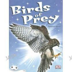Birds of Prey, Reading Bug K-3 Readers Ser. by Johanna Rohan, 9781442522411.
