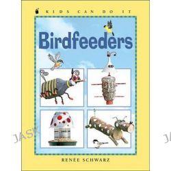 Birdfeeders, Kids Can Do It (Paperback) by Renee Schwarz, 9781553377009.