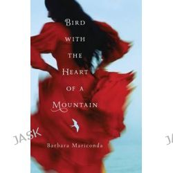 Bird with the Heart of a Mountain by Barbara Mariconda, 9781477817339.