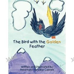 Bird with the Golden Feather by Rosemary VanLi Cassels, 9781434354143.