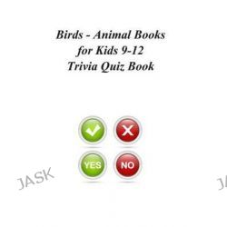 Birds - Animal Books for Kids 9-12 Trivia Quiz Book by Trivia Quiz Book, 9781494355067.