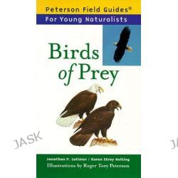 Birds of Prey, Peterson Field Guides for Young Naturalists (Paperback) by Jonathan P. Latimer, 9780395922774.
