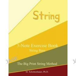 3-Note Exercise Book, String Bass by M Schottenbauer, 9781491012734.