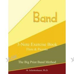 3-Note Exercise Book, Flute & Piccolo by M Schottenbauer, 9781491008171.