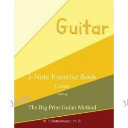 3-Note Exercise Book, Guitar by M Schottenbauer, 9781491012680.