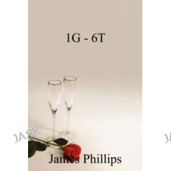 1g - 6t, The Experiences of a Poor Projects (Council) Estate Boy from Air Force Pilot to Top Policeman. by James Phillips, 9781604811940.