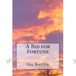 A Bid for Fortune by Guy Boothby, 9781495923203.