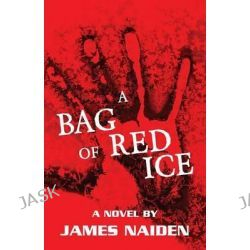 A Bag of Red Ice by James Naiden, 9781681220659.