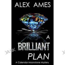 A Brilliant Plan by Alex Ames, 9781484974629.