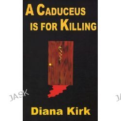 A Caduceus is for Killing by Diana Kirk, 9780759900271.