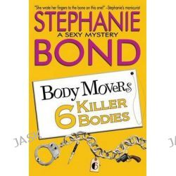 6 Killer Bodies by Stephanie Bond, 9780989912723.