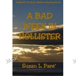 "A Bad Week in Hollister, A Sheriff ""Cowboy"" Berkson Mystery Novel by Susan L Pare', 9780996619523."